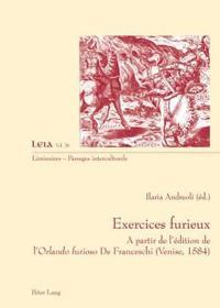 "Exercices Furieux: A Partir de L'Edition de L'""Orlando Furioso"" de Franceschi (Venise, 1584)"