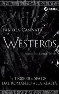 Westeros: Il Trono Di Spade Dal Romanzo Alla Realta