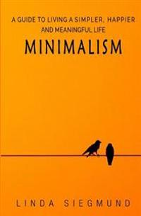 Minimalism: A Guide to Living a Simpler, Happier and Meaningful Life