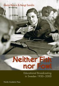 Neither Fish nor Fowl: Educational Broadcasting in Sweden 1930-2000