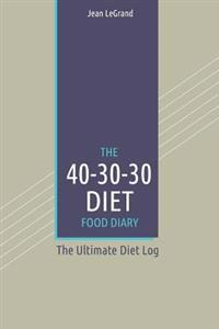 The 40-30-30 Diet Food Diary: The Ultimate Diet Log