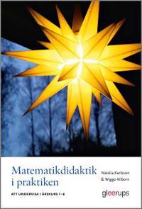 Matematikdidaktik i praktiken - att undervisa i årskurs 1-6