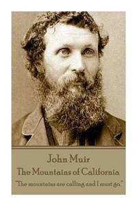John Muir - The Mountains of California: The Mountains Are Calling and I Must Go.