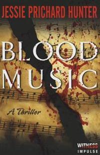 Blood Music: A Thriller