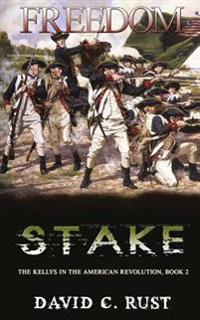 Freedom Stake: The Kellys in the American Revolution