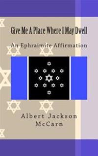 Give Me a Place Where I May Dwell: An Ephraimite Affirmation
