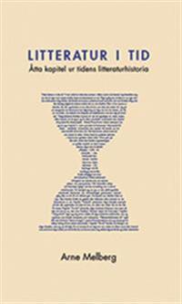 Litteratur i tid : åtta kapitel ur tidens litteraturhistoria