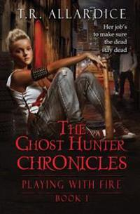 The Ghost Hunter Chronicles (PT. 1): Playing with Fire