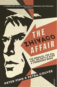 Zhivago affair - the kremlin, the cia, and the battle over a forbidden book