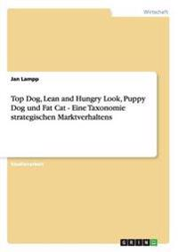 Top Dog, Lean and Hungry Look, Puppy Dog Und Fat Cat - Eine Taxonomie Strategischen Marktverhaltens