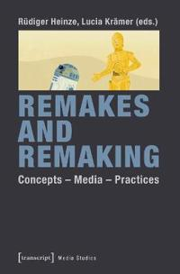 Remakes and Remaking: Concepts--Media--Practices