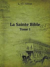 La Sainte Bible Tome 1