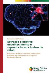 Estresse Oxidativo, Envelhecimento E Reproducao No Cerebro de Ratos