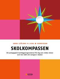 Skolkompassen : ett pedagogiskt kartläggningsmaterial för dig som möter elever som har svårt att navigera i skolan - Lena W. Henrikson, Anna Sjölund pdf epub