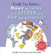 Have a Shark for a Sister or a Ray for a Brother?