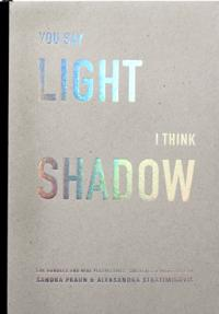 You say light I think shadow : one hundred and nine perspectives collected & visualized