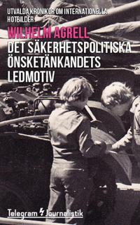 Det säkerhetspolitiska önsketänkandets ledmotiv : utvalda krönikor om internationella hotbilder - Wilhelm Agrell pdf epub