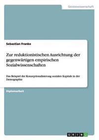 Zur Reduktionistischen Ausrichtung Der Gegenwartigen Empirischen Sozialwissenschaften