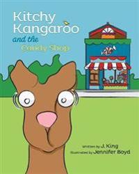 Kitchy Kangaroo and the Candy Shop - J King - böcker (9780986121227)     Bokhandel