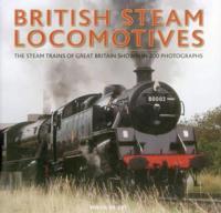 British Steam Locomotives: The Steam Trains of Great Britain Shown in 200 Photographs