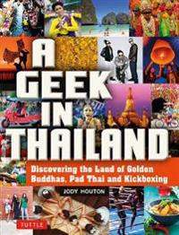 Geek in Thailand: Discovering the Land of Golden Buddhas, Pad Thai and Kickboxing