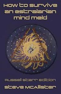How to Survive an Estralarian Mind Meld - Russell Starr Edition