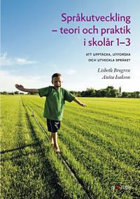 Språkutveckling - teori och praktik i skolår 1-3