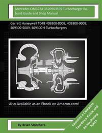 Mercedes Om352a 3520963599 Turbocharger Rebuild Guide and Shop Manual: Garrett Honeywell T04b 409300-0009, 409300-9009, 409300-5009, 409300-9 Turbocha