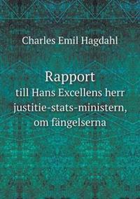 Rapport Till Hans Excellens Herr Justitie-STATS-Ministern, Om Fangelserna