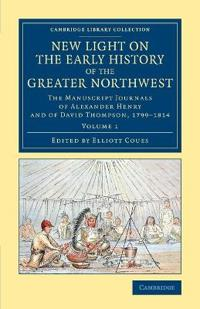 New Light on the Early History of the Greater Northwest 2 Volume Set New Light on the Early History of the Greater Northwest