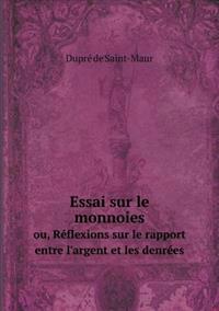 Essai Sur Le Monnoies Ou, Reflexions Sur Le Rapport Entre L'Argent Et Les Denrees
