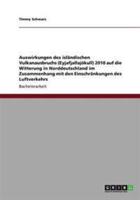 Auswirkungen Des Islandischen Vulkanausbruchs (Eyjafjallajokull) 2010 Auf Die Witterung in Norddeutschland Im Zusammenhang Mit Den Einschrankungen Des Luftverkehrs