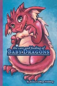 The Care & Feeding of Baby Dragons