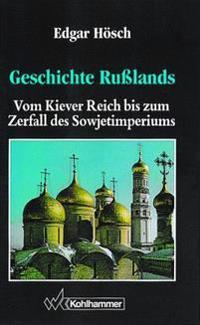 Geschichte Russlands: Vom Kiewer Reich Bis Zum Zerfall Des Sowjetimperiums