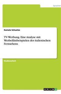 Tv-Werbung. Eine Analyse Mit Werbefilmbeispielen Des Italienischen Fernsehens
