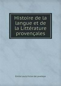 Histoire de La Langue Et de La Litterature Provencales