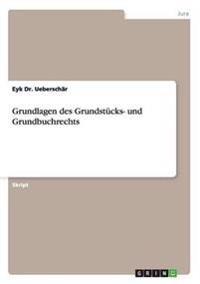 Grundlagen Des Grundstucks- Und Grundbuchrechts