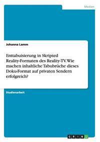 Enttabuisierung in Skripted Reality-Formaten Des Reality-TV. Wie Machen Inhaltliche Tabubruche Dieses Doku-Format Auf Privaten Sendern Erfolgreich?