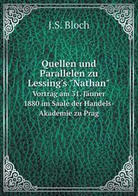 Quellen Und Parallelen Zu Lessing's Nathan Vortrag Am 31. Janner 1880 Im Saale Der Handels-Akademie Zu Prag