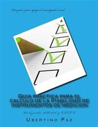 Guia Practica Para El Calculo de La Fiabilidad de Instrumentos de Medicion: Utilizando SPSS y Excel