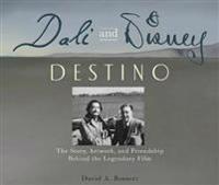 Dali & Disney: Destino: The Story, Artwork, and Friendship Behind the Legendary Film