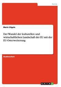 Der Wandel Der Kulturellen Und Wirtschaftlichen Landschaft Der Eu Mit Der Eu-Osterweiterung
