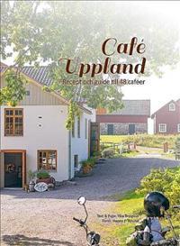 Café Uppland : recept och guide till 48 caféer