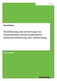 Modellierung Und Auswertung Von Nutzerprofilen Zur Personalisierten Informationsfilterung Und -Aufbereitung