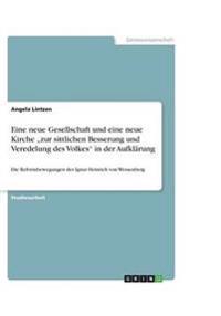 """Eine Neue Gesellschaft Und Eine Neue Kirche """"Zur Sittlichen Besserung Und Veredelung Des Volkes in Der Aufklarung"""