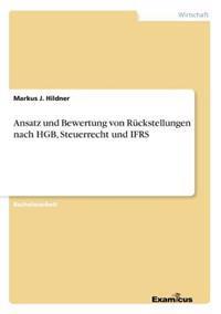 Ansatz Und Bewertung Von Ruckstellungen Nach Hgb, Steuerrecht Und Ifrs