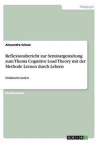 Reflexionsbericht Zur Seminargestaltung Zum Thema Cognitive Load Theory Mit Der Methode Lernen Durch Lehren