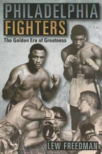 Philadelphia Fighters: The Golden Era of Greatness