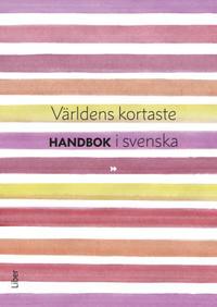Världens kortaste handbok i svenska : kort handbok för gymnasiets Svenska 1-3
