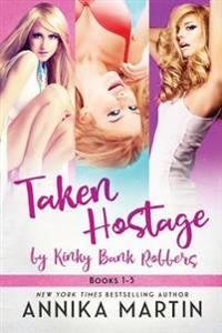 Taken Hostage by the Kinky Bank Robbers: The 3-Book Bundle